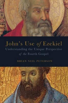 John's Use of Ezekiel: Understanding the Unique Perspective of the Fourth Gospel