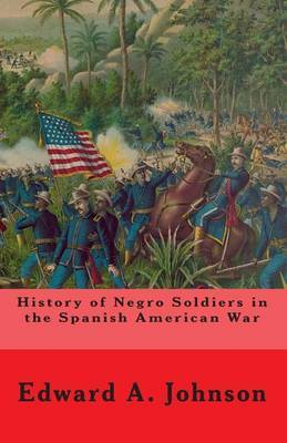 History of Negro Soldiers in the Spanish American War: And Other Items of Interest