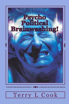 Psycho Political Brainwashing!: How Communism Has Defeated America Without Firing a Shot!