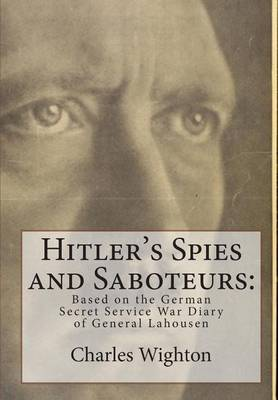 Hitler's Spies and Saboteurs: : Based on the German Secret Service War Diary of General Lahousen