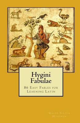 Hygini Fabulae: 86 Easy Fables for Learning Latin