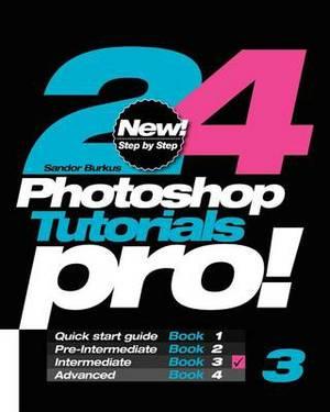 24 Photoshop Tutorials Pro: Intermediate