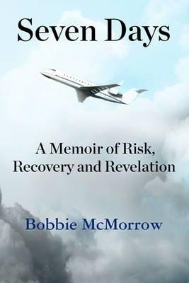 Seven Days: A Memoir of Risk, Recovery and Revelation