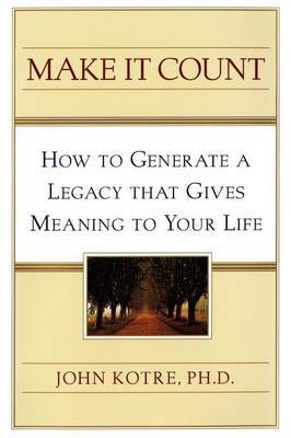 Make It Count: How to Generate a Legacy That Gives Meaning to You