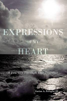 Expressions Of My Heart: A Journey Through Life Together