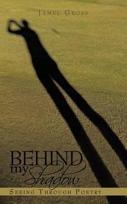 Behind My Shadow: Seeing Through Poetry