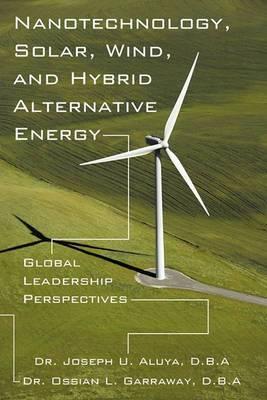 Nanotechnology, Solar, Wind, and Hybrid Alternative Energy: Global Leadership Perspectives