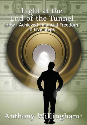 Light at the End of the Tunnel: How I Achieved Financial Freedom in Five Steps