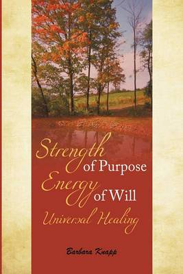Strength of Purpose Energy of Will Universal Healing