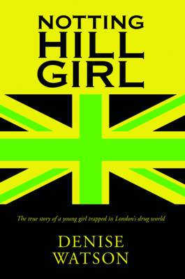 Notting Hill Girl: The True Story of a Young Girl Trapped in London's Drug World