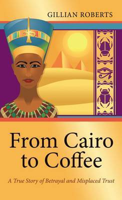 From Cairo to Coffee: A True Story of Betrayal and Misplaced Trust