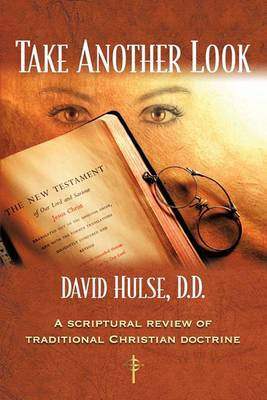 Take Another Look: A Scriptural Review of Traditional Christian Doctrine