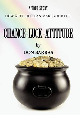 Chance-Luck-Attitude: How Attitude Can Make Your Life