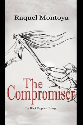 The Compromiser: The Black Prophets Trilogy