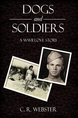 Dogs and Soldiers: A WWII Love Story