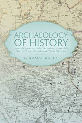 Archaeology of History: Historical Construction of the Concepts and Images of the Other in Western Orientalist and Colonial Discourses