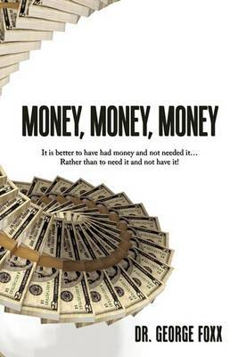 Money, Money, Money: It is Better to Have Had Money and Not Needed it... Rather Than to Need it and Not Have It!