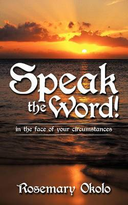Speak the Word!: In the Face of Your Circumstances