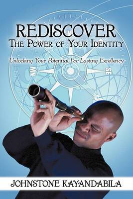 Rediscover The Power of Your Identity: Unlocking Your Potential For Lasting Excellency