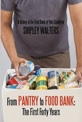 From Pantry to Food Bank: The First Forty Years: A History of the Food Bank of Yolo County