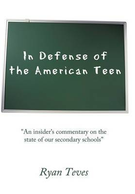 In Defense of the American Teen:  An Insider's Commentary on the State of Our Secondary Schools