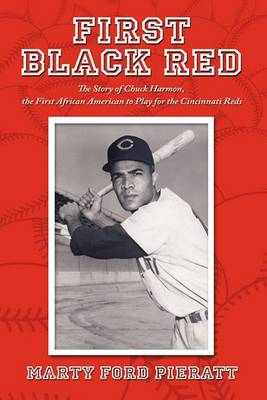 First Black Red: The Story of Chuck Harmon, the First African American to Play for the Cincinnati Reds