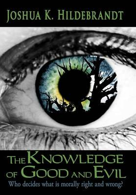 The Knowledge of Good and Evil: Who Decides What is Morally Right and Wrong?