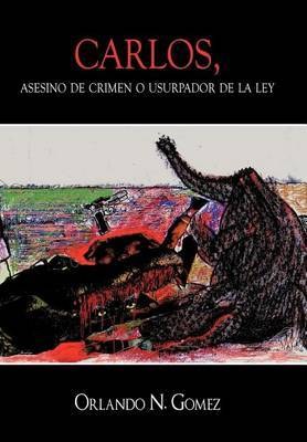 Carlos, Asesino de Crimen O Usurpador de La Ley