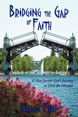 Bridging the Gap of Faith: A Nice Jewish Girl's Journey to Find the Messiah