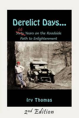 Derelict Days ...: Sixty-Six Years on the Roadside Path to Enlightenment