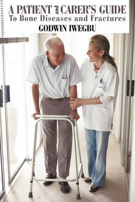 A Patient and Carer's Guide to Bone Diseases and Fractures