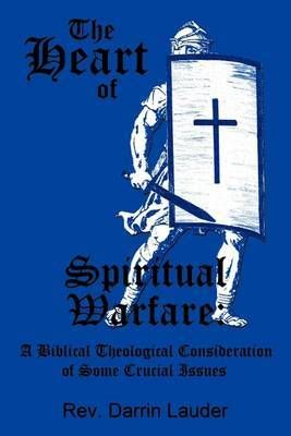 The Heart of Spiritual Warfare: A Biblical Theological Consideration of Some Crucial Issues