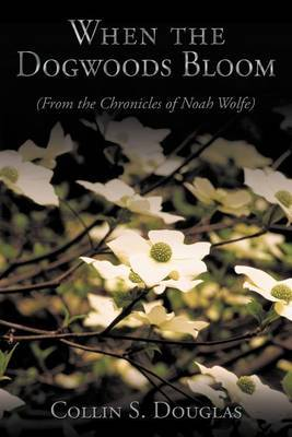 When the Dogwoods Bloom: (From the Chronicles of Noah Wolfe)