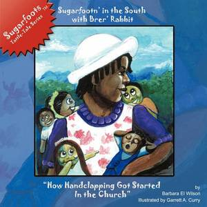 Sugarfootn' in the South with Brer' Rabbit:  How Handclapping Got Started In the Church  Sugarfootsa Tattle-Tales Series