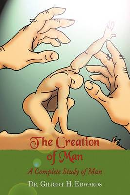 The Creation of Man: A Complete Study of Man