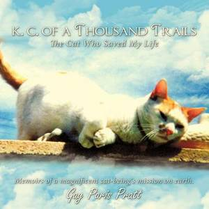 K.C. Of A Thousand Trails: The Cat Who Saved My Life
