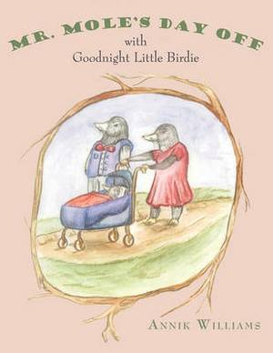 Mr. Mole's Day Off: with Goodnight Little Birdie