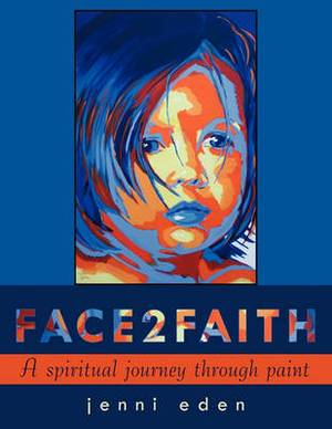 Face2faith: A Spiritual Journey Through Paint