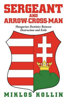 Sergeant and Arrow-cross-man: Hungarian Destinies Between Destruction and Exile