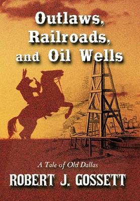 Outlaws, Railroads, and Oil Wells: A Tale of Old Dallas