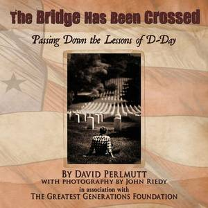 The Bridge Has Been Crossed: Passing Down the Lessons of D-Day
