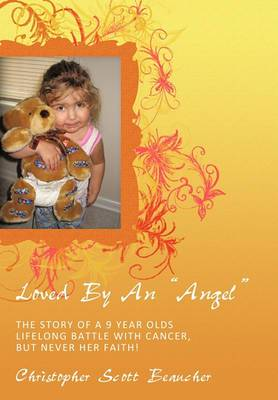 Loved By An  ANGEL : The Story of a 9 Year Olds Lifelong Battle with Cancer, But NEVER Her Faith!