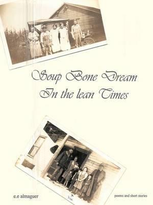 Soup Bone Dreams in the Lean Times