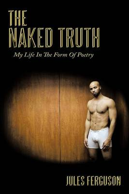 The Naked Truth: My Life In The Form Of Poetry