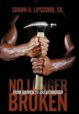 No Longer Broken: From Broken To Breakthrough