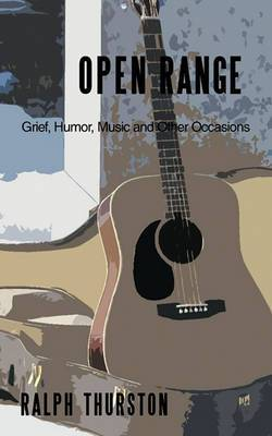 Open Range: Grief, Humor, Music and Other Occasions