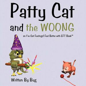 Patty Cat and the WOONG: an I've Got Feelings! Feel Better Booka
