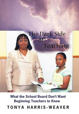 The Dark Side of Teaching: What the School Board Don't Want Beginning Teachers to Know