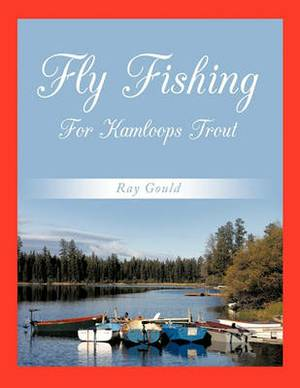 Fly Fishing For Kamloops Trout