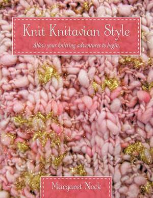 Knit Knitavian Style: Allow Your Knitting Adventures to Begin.
